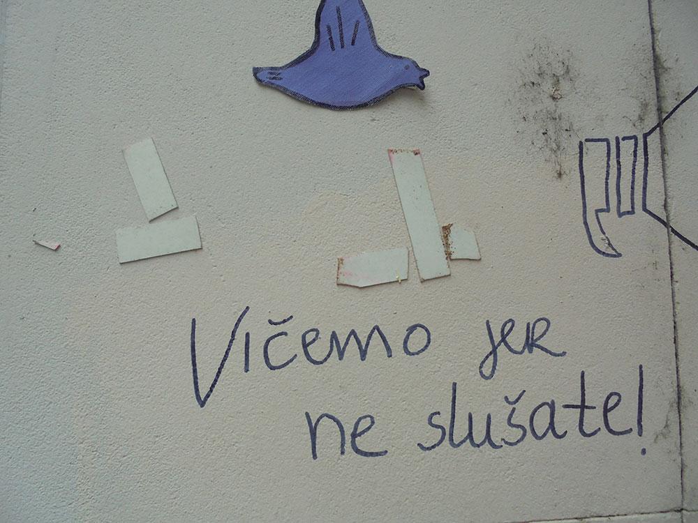 Napisano na zidu: Vičemo jer ne slušate!