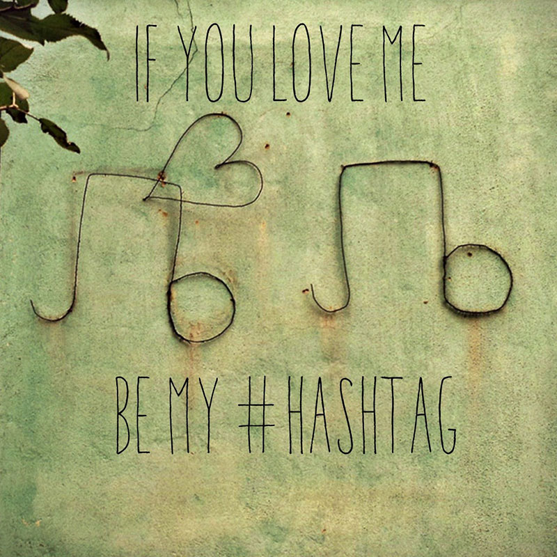 Natpis: If you love me, be my #hashtag